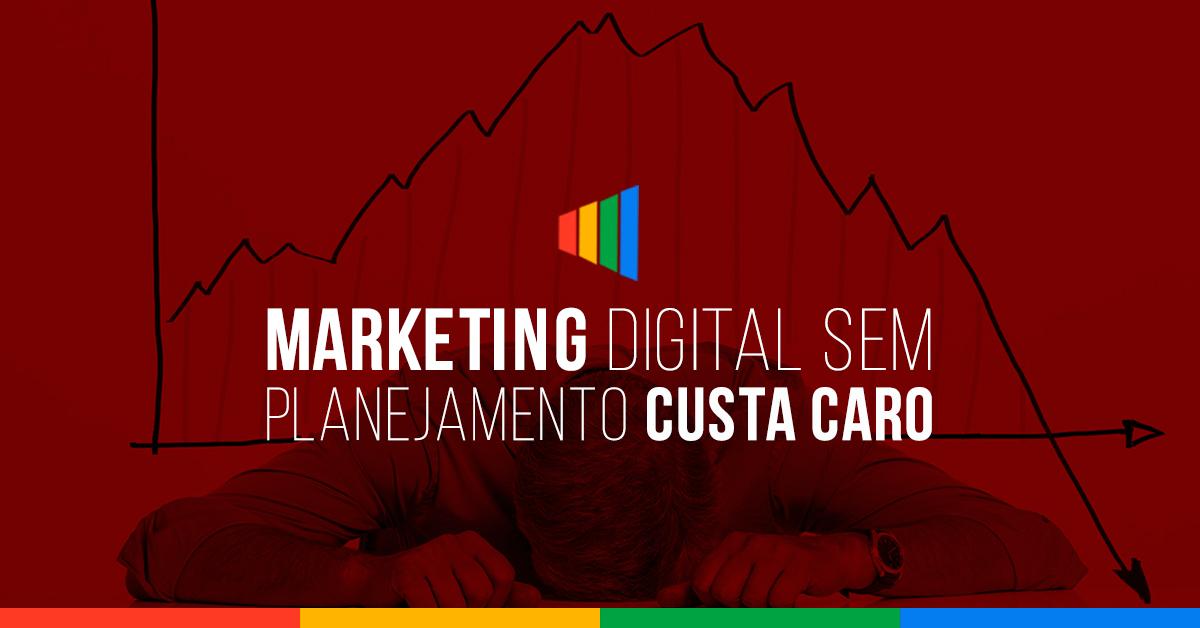 Marketing digital sem planejamento custa caro